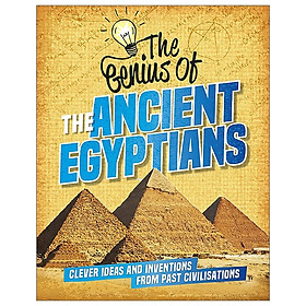 The Ancient Egyptians: Clever Ideas and Inventions from Past Civilisations (The Genius of)