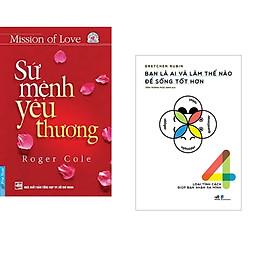 Combo 2 cuốn sách: Sứ Mệnh Yêu Thương + Bạn là ai và làm thế nào để sống tốt hơn
