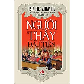 Người Thầy Đầu Tiên (Tsinghiz Aitmatov) - Danh tác văn học Nga