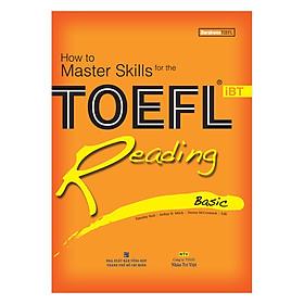 How To Master Skills For The Toefl Reading Basic (Tái Bản 2019)