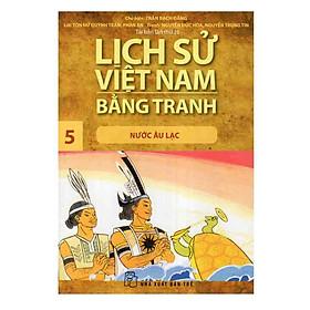 Lịch Sử Việt Nam Bằng Tranh Tập 5 : Nước Âu Lạc (Tái Bản)