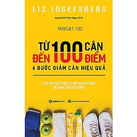 Từ 100 cân đến 100 điểm: 6 bước giảm cân hiệu quả (Target 100: The World's Simplest Weight-Loss Program in 6 Easy Steps) – Tác giả: Liz Josefsberg