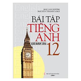 Bài Tập Tiếng Anh 12 (Có Đáp Án)