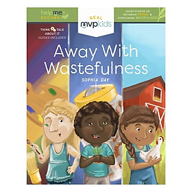 Away With Wastefulness: Short Stories On Becoming Frugal And Overcoming Wastefulness