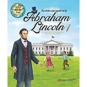 Những Bộ Óc Vĩ Đại - Ân Nhân Của Người Nô Lệ Abraham Lincoln