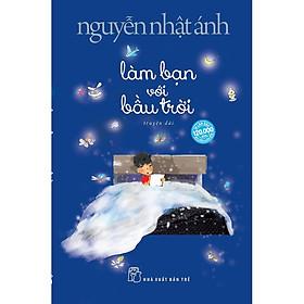 [TRUYỆN + Quà Tặng] :LÀM BẠN VỚI BẦU TRỜI - Nguyễn Nhật Ánh (Tặng kèm 01 Móc Khóa & Bookmark GREEN LIFE)