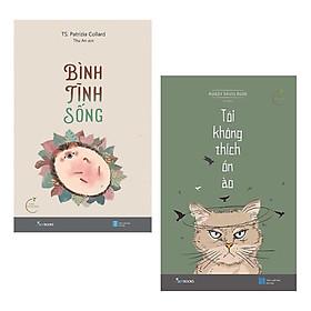 Combo Sách Kỹ Năng Sống Thay Đổi Con Người Bạn: Bình Tĩnh Sống + Tôi Không Thích Ồn Ào (Trở thành một phiên bản an tĩnh hơn, giá trị hơn)