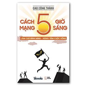 CÁCH MẠNG 5 GIỜ SÁNG - Cao Công Thành