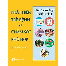 Chăm sóc sức khỏe trẻ em toàn diện: PHÁT HIỆN TRẺ BỆNH VÀ CHĂM SÓC PHÙ HỢP - hiện đại kết hợp truyền thống