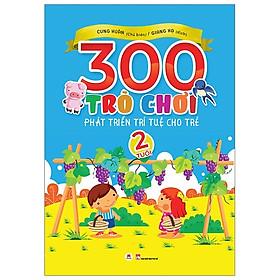 300 Trò Chơi Phát Triển Trí Tuệ Cho Trẻ 2 Tuổi (Tái Bản 2019)