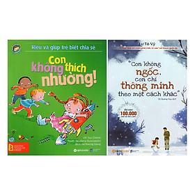 Combo Con Không Ngốc, Con Chỉ Thông Minh Theo Một Cách Khác + Hiểu Về Cảm Xúc Và Hành Vi Của Trẻ - Con Không Thích Nhường!  (2 quyển)