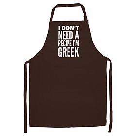 Tạp Dề Làm Bếp In Hình Funny Greece I Don't Need a Recipe I'm Greek