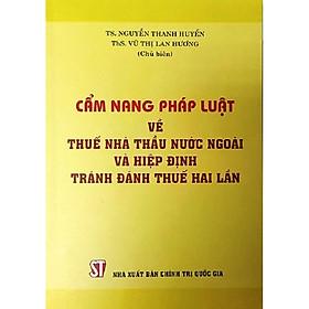 Sách Cẩm Nang Pháp Luật Về Thuế Nhà Thầu Nước Ngoài Và Hiệp Định Tránh Đánh Thuế Hai Lần - Xuất Bản Năm 2014