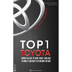Top 1 Toyota – Những Bài Học Về Nghệ Thuật Lãnh Đạo Từ Công Ty Sản Xuất Ô Tô Lớn Nhất Thế Giới (tặng kèm giấy nhớ PS)