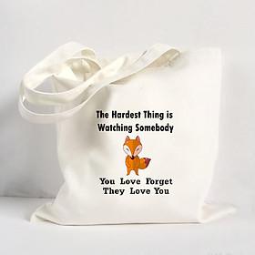 Túi Vải Đeo Vai Tote Bag In Hình The hardest thing is watching somebody you love forget they love you - Hàng Chính Hãng