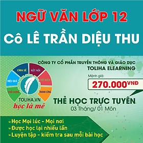 Học trực tuyến NGỮ VĂN LỚP 12 - Cô LÊ TRẦN DIỆU THU - Toliha.vn 3 Tháng