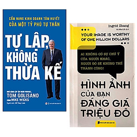 Combo 2 cuốn: Tự Lập Không Thừa Kế - Cẩm Nang Kinh Doanh Tâm Huyết Của Một Tỷ Phú Tự Thân + Hình Ảnh Của Bạn Đáng Giá Triệu Đô