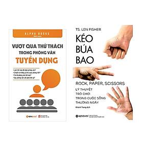 Combo Sách Kĩ Năng Sống: Vượt Qua Thử Thách Trong Phỏng Vấn Tuyển Dụng + Kéo Búa Bao - Lý Thuyết Trò Chơi Trong Cuộc Sống Thường Ngày