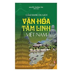 Cẩm Nang Du Lịch Văn Hóa Tâm Linh Việt Nam