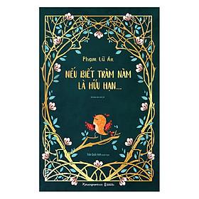 Nếu Biết Trăm Năm Là Hữu Hạn (Tái Bản 2019)
