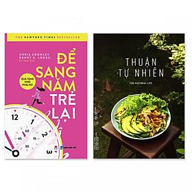 Combo 2 cuốn: Để Sang Năm Trẻ Lại, Thuận Tự Nhiên