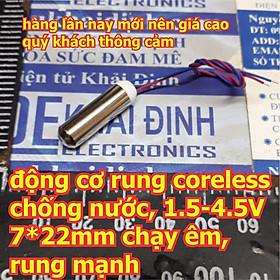 động cơ rung coreless chống nước, 1.5-4.5V 7*22mm chạy êm, rung mạnh kde2581