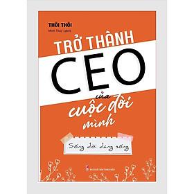 Sách tư duy kỹ năng sống - Trở Thành CEO Của Cuộc Đời Mình (Bookmark)
