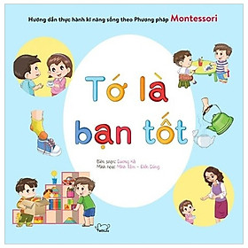 Hướng Dẫn Thực Hành Kỹ Năng Sống Theo Phương Pháp Montessori - Tớ Là Bạn Tốt (Tái Bản Năm 2020)