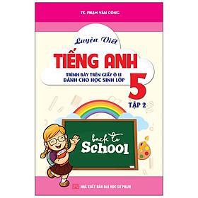 Luyện Viết Tiếng Anh Trình Bày Trên Giấy Ô Li Dành Cho Học Sinh Lớp 5 Tập 2