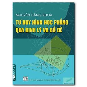 Tư duy hình học phẳng qua các Định lý và Bổ đề – Nguyễn Đăng Khoa