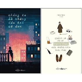 Combo 2 Cuốn Sách: Chúng ta là những đứa trẻ cô đơn + Chúng ta rồi sẽ hạnh phúc theo những cách khác nhau
