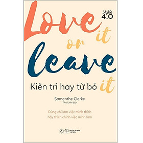 Sách AZ - Love It Or Leave It - Kiên Trì Hay Từ Bỏ