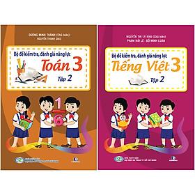 Combo Bộ Đề Kiểm Tra Năng Lực, Đánh Giá Năng Lực Lớp 3 Tập 2: Tiếng Việt + Toán (2 tập)