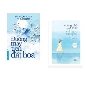 Combo 2 cuốn sách:  Đường Mây Trên Đất Hoa + Chẳng nhớ quá khứ, chẳng sợ tương lai