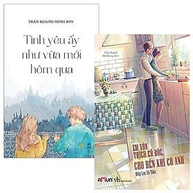 Combo Em Vốn Thích Cô Độc Cho Đến Khi Có Anh + Tình Yêu Ấy Như Mới Vừa Hôm Qua (Bộ 2 Cuốn)