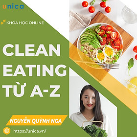 UNICA.VN - Khóa học Online- Phương pháp Clean Eating từ A-Z: Tăng cơ giảm mỡ trong 21 ngày