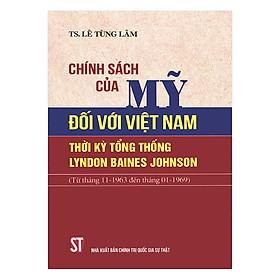 Chính Sách Của Mỹ Đối Với Việt Nam Thời Kỳ Tổng Thống Lyndon Baines Johnson