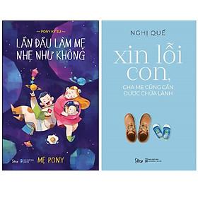 Combo Sách Làm Cha Mẹ : Lần Đầu Làm Mẹ Nhẹ Như Không + Xin Lỗi Con, Cha Mẹ Cũng Cần Được Chữa Lành