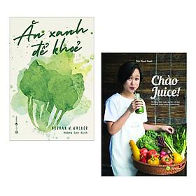 Combo Green For Life: Ăn Xanh Để Khỏe + Chào Juice (Thực Đơn Xanh Cho Một Cuộc Sống Khỏe Mạnh - Tặng Kèm Bookmark Happy Life)