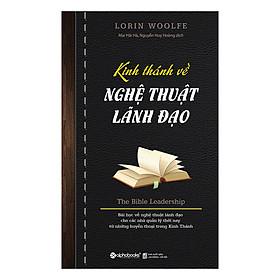 Kinh Thánh Về Nghệ Thuật Lãnh Đạo (Tái Bản 2018)