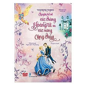 Cuốn sách đặc biệt ấn tượng dành cho bé: Illustrated Classics - Chuyện kể về các chàng hoàng tử và các nàng công chúa