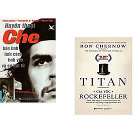 Combo 2 cuốn sách: Huyền Thoại Che - Bản Lĩnh Tính Cách Tình Yêu & Sự Bất Tử + Titan - Gia Tộc Rockefeller