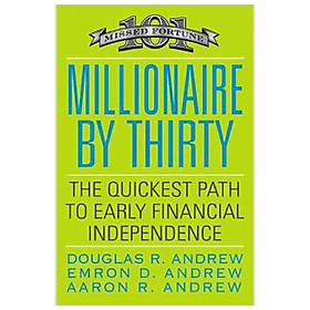 [Download Sách] Millionaire by Thirty : The Quickest Path to Early Financial Independence
