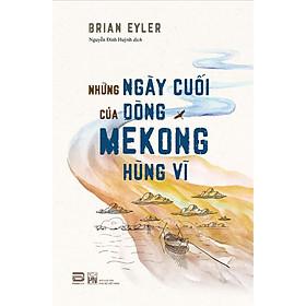 Những Ngày Cuối Của Dòng Mekong Hùng Vĩ