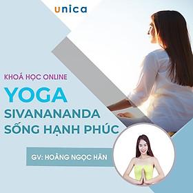 Khóa học PHONG CÁCH SỐNG- Yoga Sivanananda Yoga - Nghệ thuật sống hạnh phúc UNICA.VN