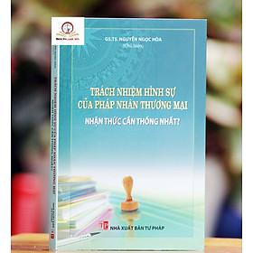 Trách nhiệm hình sự của pháp nhân thương mại - Nhận thức cần thống nhất?