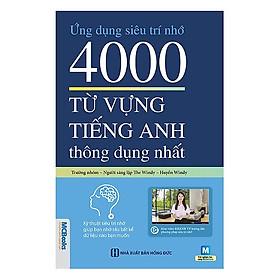 Ứng Dụng Siêu Trí Nhớ 4000 Từ Vựng Tiếng Anh Thông Dụng Nhất (Học Kèm App MCBooks Application) (Tặng Ebook Giá Trị)