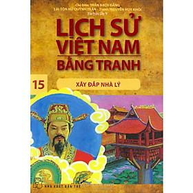 Lịch Sử Việt Nam Bằng Tranh - Xây Đắp Nhà Lý - Tập 15