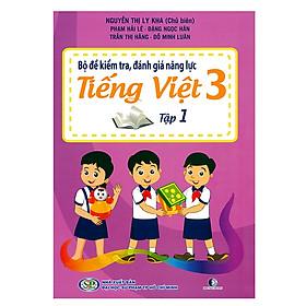 Bộ Đề Kiểm Tra Năng Lực , Đánh Giá Năng Lực Tiếng Việt Lớp 3 - Tập 1