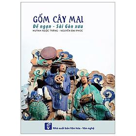 Gốm Cây Mai - Đề Ngạn Sài Gòn Xưa (Tái Bản 2020 Bổ Sung)